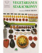 Vegetáriánus szakácskönyv - Brown, Sarah