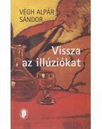 Vissza az illúziókat - Végh Alpár Sándor