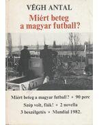 Miért beteg a magyar futball? (dedikált) - Végh Antal