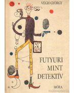 Futyuri mint detektív - Végh György
