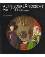 Altniederländische Malerei im 15. Jahrhundert - Végh János