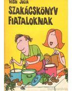 Szakácskönyv fiataloknak - Végh Júlia