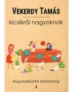 Kicsikről nagyoknak - Kisgyerekkortól iskoláskorig - Vekerdy Tamás