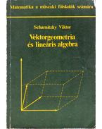 Vektorgeometria és lineáris algebra - Scharnitzky Viktor