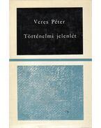 Történelmi jelenlét - Veres Péter