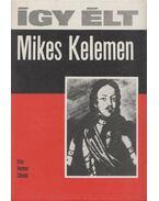Így élt Mikes Kelemen - Veress Dániel