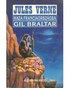 Haza, Franciaországba! / Gil Braltar - Verne Gyula
