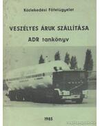 Veszélyes áruk szállítása - Zeley István, dr., Takács Péter