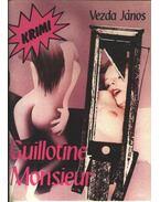 Guillotine, Monsieur - Vezda János