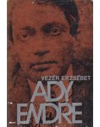 Ady Endre élete és pályája - Vezér Erzsébet
