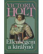 Ellenségem a királynő - Victoria Holt