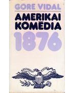 Amerikai komédia 1876 - Vidal, Gore