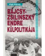 Bajcsy-Zsilinszky Endre külpolitikája - Vigh Károly