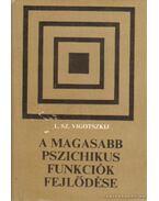 A magasabb pszichikus funkciók fejlődése - Vigotszkij, Lev Szemjonovics