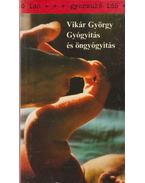 Gyógyítás és öngyógyítás - Vikár György