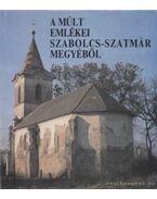 A múlt emlékei Szabolcs-Szatmár megyéből - Vincze István, Czagány Kálmán, C. Kürthy Zsuzsanna, Szatmári István