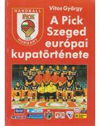 A Pick Szeged európai kupatörténete (dedikált) - Vitos György