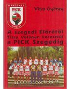 A szegedi Előrétől Tisza Volánon keresztül a PICK Szegedig - Vitos György