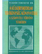 A külkereskedelmi tevékenység könyvvitele - a számviteli törvény tükrében - Vladár Ferencné
