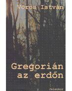 Gregorián az erdőn - Vörös István