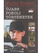 Újabb pokoli történetek - Vujity Tvrtko