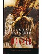 Jesus of Nazareth and Other Writings - Wagner Richárd