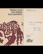 Die Götter sind sterblich (dedikált) - Walter Jens