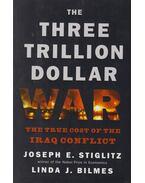 The Three Trillion Dollar War: The True Cost of the Iraq Conflict - Linda J. Bilmes, Joseph E. Stiglitz