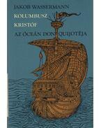 Kolumbusz Kristóf, az óceán Don Quijotéja - Wassermann Jakob