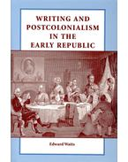 Writing and Postcolonialism in the Early Republic - WATTS, EDWARD