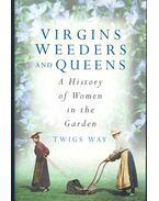 Virgins Weeders and Queens - WAY, TWIGS