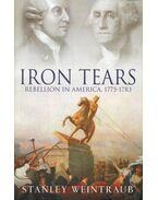 Iron Tears – Rebellion in America, 1775-1783 - WEINTRAUB, STANLEY