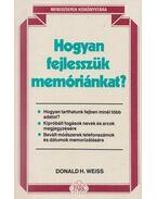 Hogyan fejlesszük memóriánkat? - Weiss, Donald H.