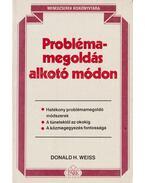 Problémamegoldás alkotó módon - Weiss, Donald H.
