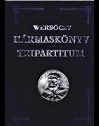 Tripartitum. A dicsőséges Magyar Királyság szokásjogának hármaskönyve. (Számozott.) - Werbőczy István