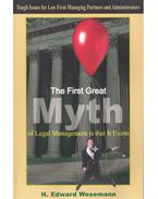The First Great Myth of Legal Management is that It Exists – Tough Issues for Law Firm Managing Partners and Administrators - WESEMANN, EDWARD H.