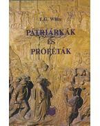 Pátriárkák és próféták - White, Ellen G.