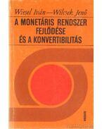 A monetáris rendszer fejlődése és a konvertibilitás - Wiesel Iván, Wilcsek Jenő