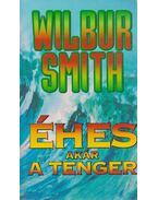 Éhes, akár a tenger - Wilbur Smith
