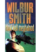 Most kell meghalnod - Wilbur Smith