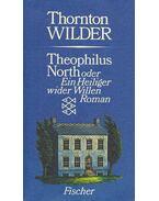 Theophilus North oder Ein Heiliger wider Willen - Wilder, Thornton