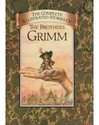 The Complete Illustrated Stories of the Brothers Grimm - Wilhelm Grimm, Jakob Grimm