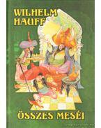 Wilhelm Hauff összes meséi - Wilhelm Hauff