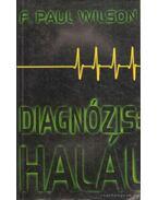 Diagnózis: halál - Wilson, F. Paul