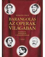 Barangolás az operák világában kezdőknek, haladóknak és megszállottaknak I. - Winkler Gábor