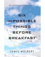 Six Impossible Things Before Breakfast - WOLPERT, LEWIS