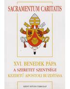 Sacramentum Caritatis - XVI. Benedek pápa a szeretet szentsége kezdetű apostoli buzdítása - XVI. Benedek pápa