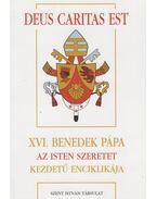 Deus Caritas Est - XVI. Benedek Pápa Az Isten szeretet kezdetű enciklikája - XVI. Benedek pápa