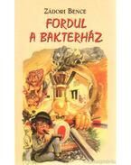 Fordul a bakterház - Zádori Bence