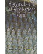 Horgászbottal a Csepel-sziget körül (dedikált) - Zákonyi Botond, Oggolder Gergely, Hunyady Attila, Ferenczy Dénes, Csontos József
